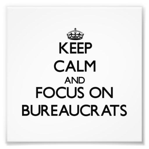 Keep Calm and focus on Bureaucrats Art Photo
