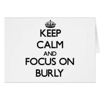 Keep Calm and focus on Burly Greeting Card