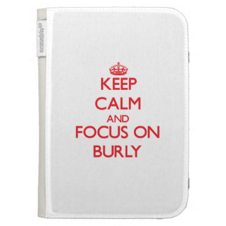 Keep Calm and focus on Burly Kindle 3 Covers