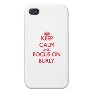 Keep Calm and focus on Burly iPhone 4 Case