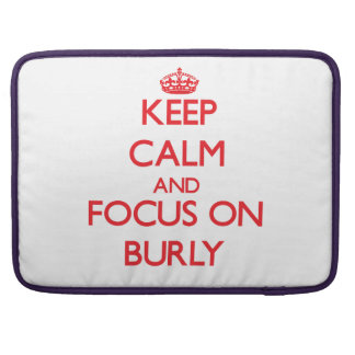 Keep Calm and focus on Burly MacBook Pro Sleeves