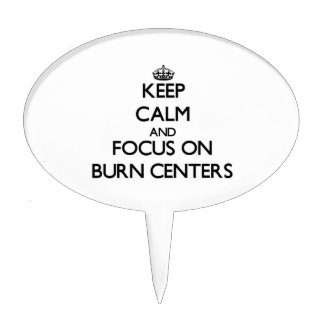 Keep Calm and focus on Burn Centers Cake Picks