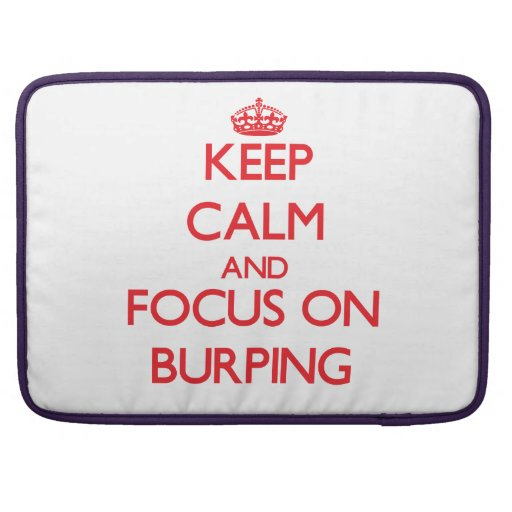 Keep Calm and focus on Burping Sleeves For MacBook Pro