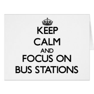Keep Calm and focus on Bus Stations Card