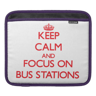 Keep Calm and focus on Bus Stations iPad Sleeves