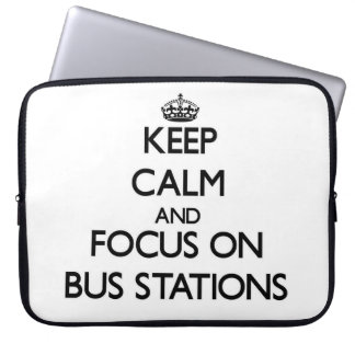 Keep Calm and focus on Bus Stations Computer Sleeve