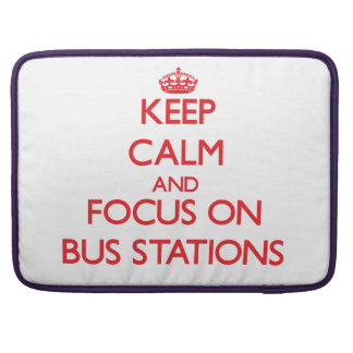 Keep Calm and focus on Bus Stations Sleeves For MacBook Pro