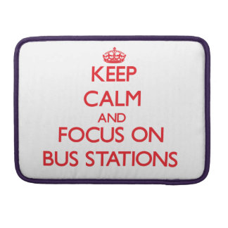 Keep Calm and focus on Bus Stations MacBook Pro Sleeve