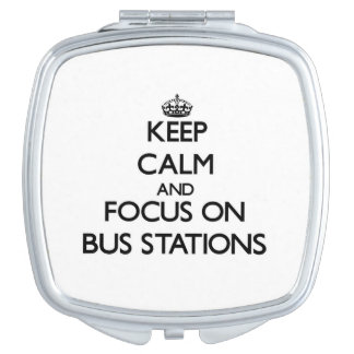 Keep Calm and focus on Bus Stations Mirrors For Makeup