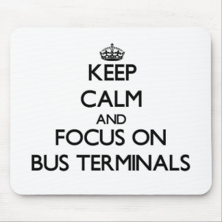 Keep Calm and focus on Bus Terminals Mouse Pad