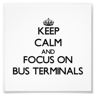 Keep Calm and focus on Bus Terminals Photo Art