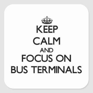 Keep Calm and focus on Bus Terminals Square Sticker