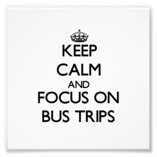 Keep Calm and focus on Bus Trips Photo