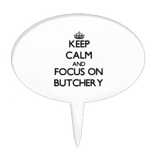 Keep Calm and focus on Butchery Cake Toppers