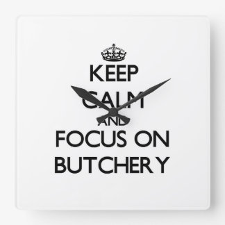 Keep Calm and focus on Butchery Square Wallclock