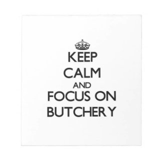 Keep Calm and focus on Butchery Notepad
