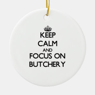 Keep Calm and focus on Butchery Ornament