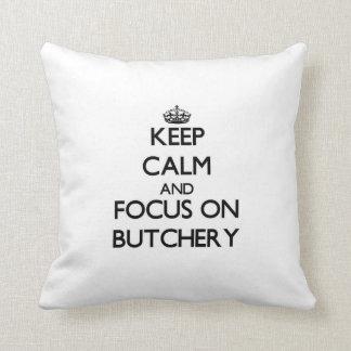 Keep Calm and focus on Butchery Pillows