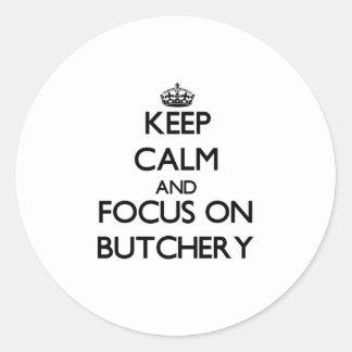 Keep Calm and focus on Butchery Stickers