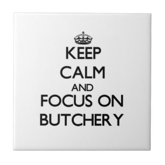 Keep Calm and focus on Butchery Ceramic Tiles