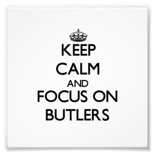 Keep Calm and focus on Butlers Photo Art