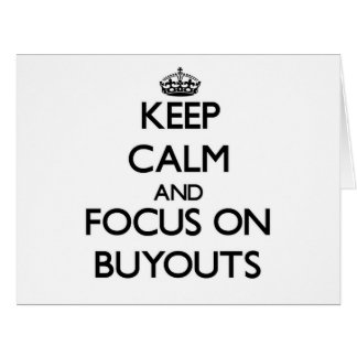 Keep Calm and focus on Buyouts Cards