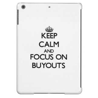 Keep Calm and focus on Buyouts Cover For iPad Air