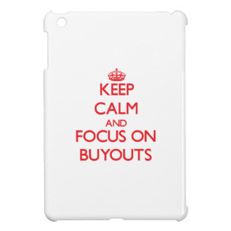 Keep Calm and focus on Buyouts iPad Mini Cover