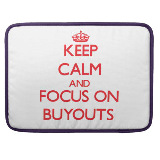 Keep Calm and focus on Buyouts MacBook Pro Sleeves
