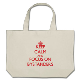 Keep Calm and focus on Bystanders Tote Bags