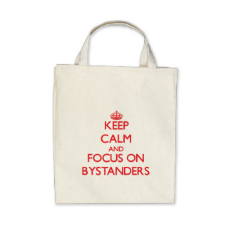 Keep Calm and focus on Bystanders Canvas Bags