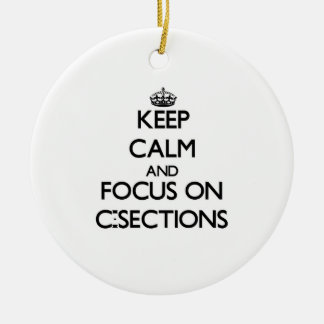 Keep Calm and focus on C-Sections Double-Sided Ceramic Round Christmas Ornament