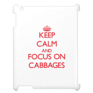 Keep Calm and focus on Cabbages Case For The iPad