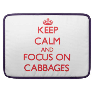 Keep Calm and focus on Cabbages Sleeves For MacBook Pro
