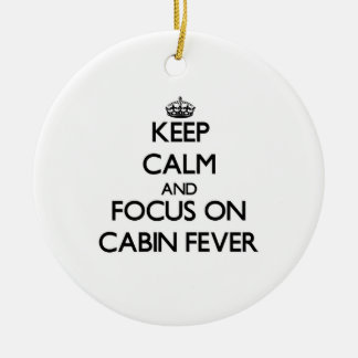 Keep Calm and focus on Cabin Fever Double-Sided Ceramic Round Christmas Ornament