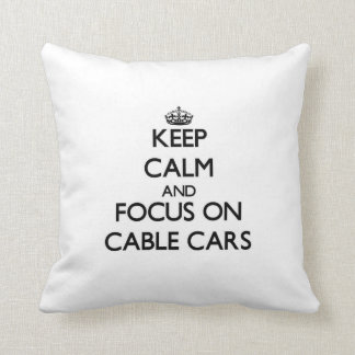 Keep Calm and focus on Cable Cars Pillow