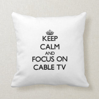Keep Calm and focus on Cable TV Pillow