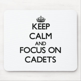Keep Calm and focus on Cadets Mouse Pads