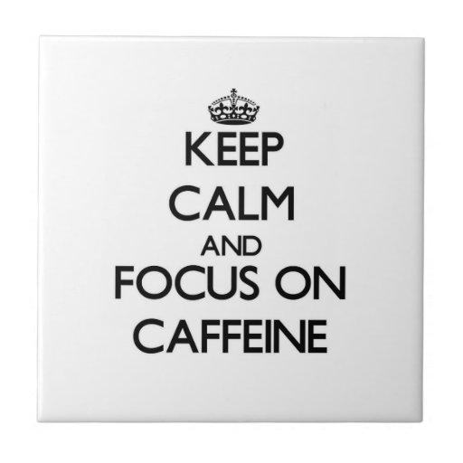 Keep Calm and focus on Caffeine Tile