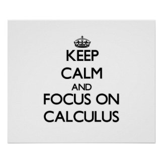 Keep Calm and focus on Calculus Poster
