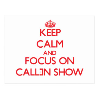 Keep Calm and focus on Call-In Show Postcard
