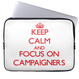 Keep Calm and focus on Campaigners Computer Sleeves