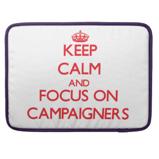 Keep Calm and focus on Campaigners Sleeves For MacBook Pro
