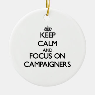 Keep Calm and focus on Campaigners Ornaments