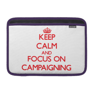 Keep Calm and focus on Campaigning MacBook Air Sleeve