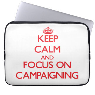 Keep Calm and focus on Campaigning Laptop Computer Sleeve