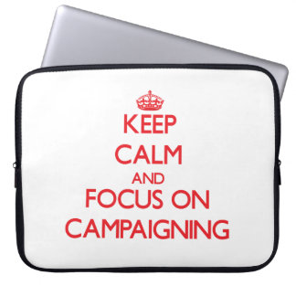 Keep Calm and focus on Campaigning Computer Sleeves