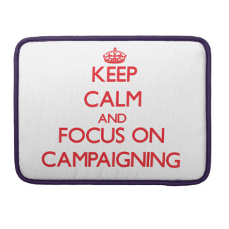 Keep Calm and focus on Campaigning Sleeve For MacBook Pro