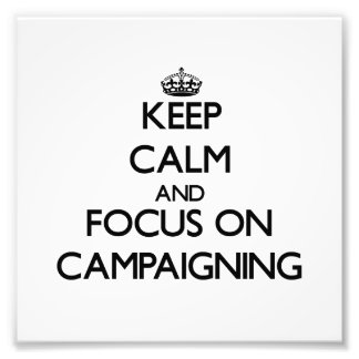 Keep Calm and focus on Campaigning Photo
