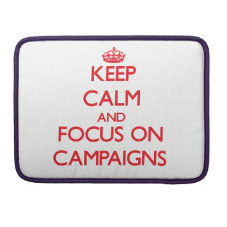 Keep Calm and focus on Campaigns MacBook Pro Sleeve